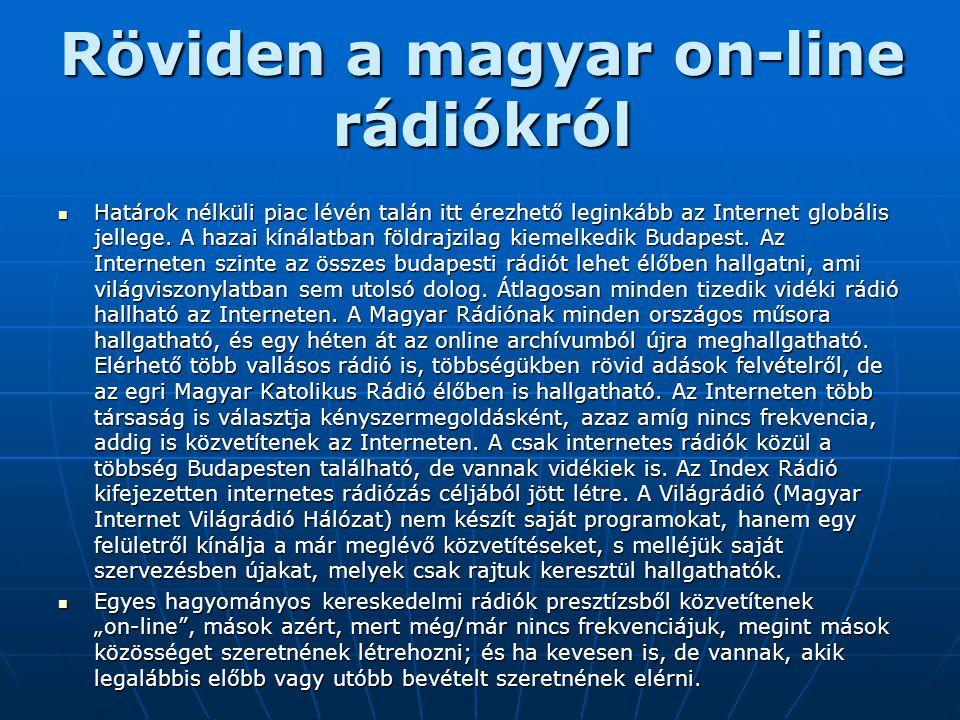 Röviden a magyar on-line rádiókról  Határok nélküli piac lévén talán itt érezhető leginkább az Internet globális jellege. A hazai kínálatban földrajz