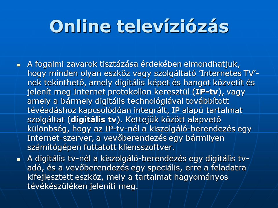Online televíziózás  A fogalmi zavarok tisztázása érdekében elmondhatjuk, hogy minden olyan eszköz vagy szolgáltató 'Internetes TV'- nek tekinthető,