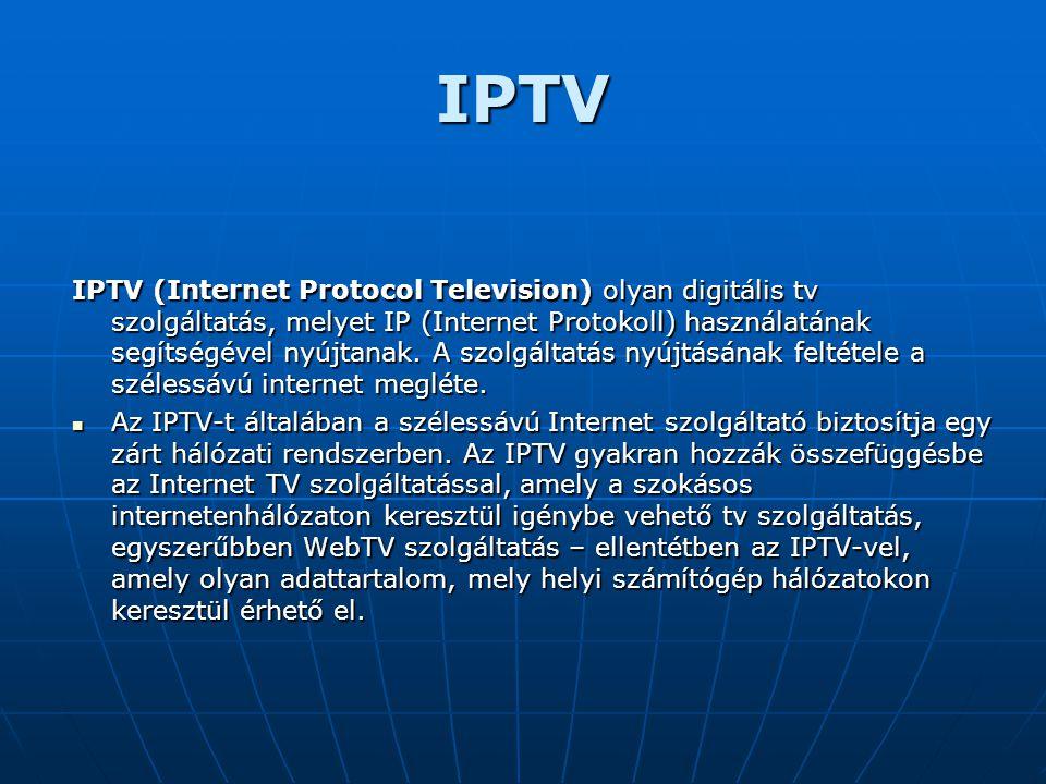IPTV IPTV (Internet Protocol Television) olyan digitális tv szolgáltatás, melyet IP (Internet Protokoll) használatának segítségével nyújtanak. A szolg