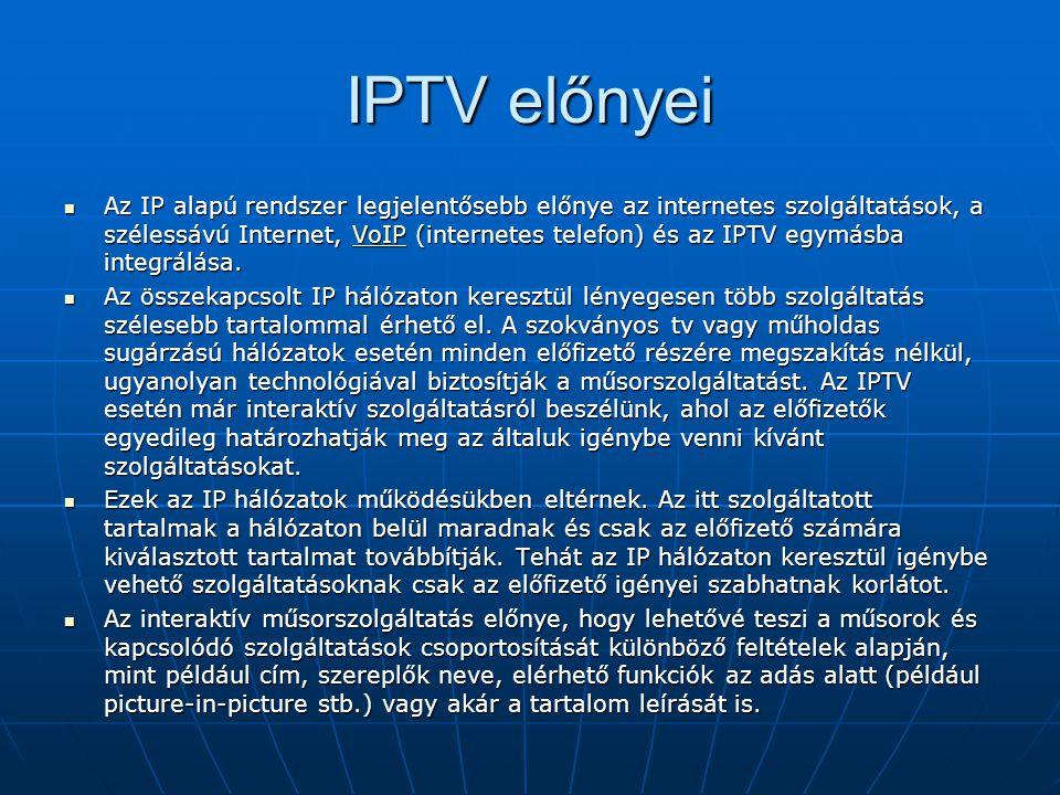 IPTV előnyei  Az IP alapú rendszer legjelentősebb előnye az internetes szolgáltatások, a szélessávú Internet, VoIP (internetes telefon) és az IPTV eg