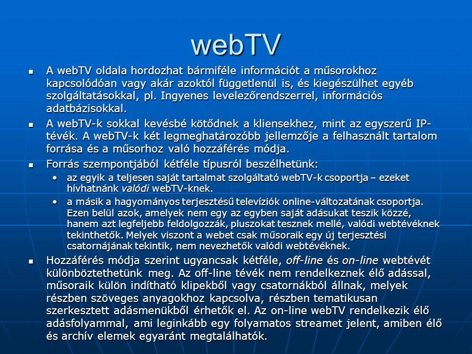 webTV  A webTV oldala hordozhat bármiféle információt a műsorokhoz kapcsolódóan vagy akár azoktól függetlenül is, és kiegészülhet egyéb szolgáltatáso