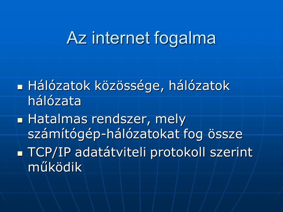 Az internet fogalma  Hálózatok közössége, hálózatok hálózata  Hatalmas rendszer, mely számítógép-hálózatokat fog össze  TCP/IP adatátviteli protoko