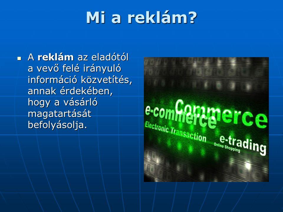 Mi a reklám?  A reklám az eladótól a vevő felé irányuló információ közvetítés, annak érdekében, hogy a vásárló magatartását befolyásolja.
