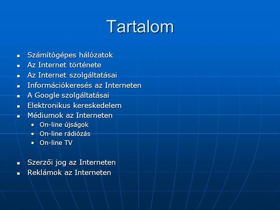 Tartalom  Számítógépes hálózatok  Az Internet története  Az Internet szolgáltatásai  Információkeresés az Interneten  A Google szolgáltatásai  E