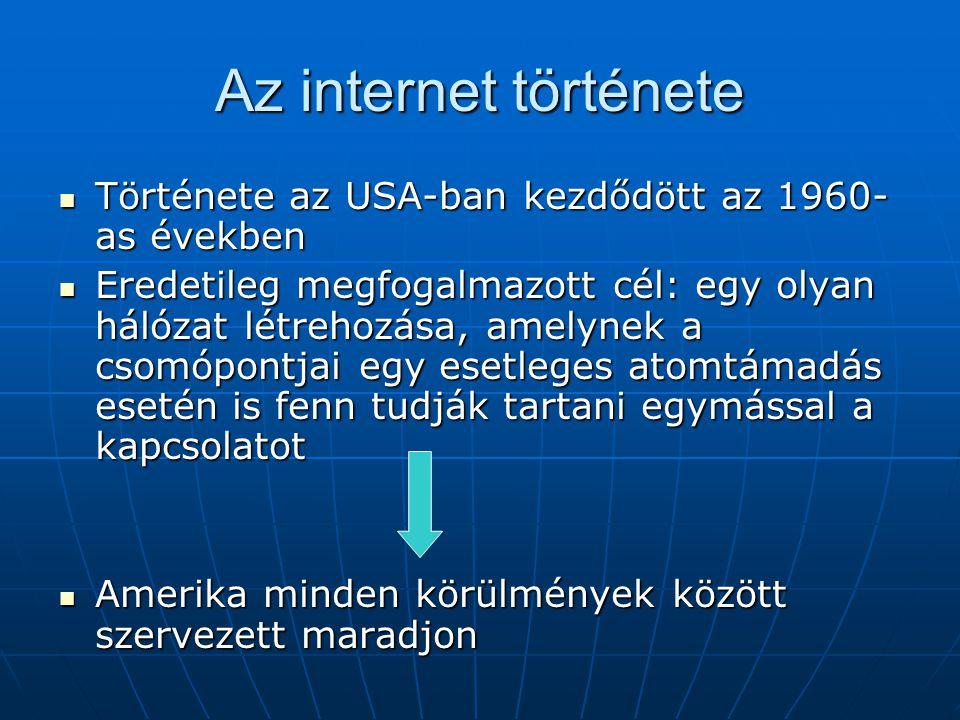 Az internet története  Története az USA-ban kezdődött az 1960- as években  Eredetileg megfogalmazott cél: egy olyan hálózat létrehozása, amelynek a