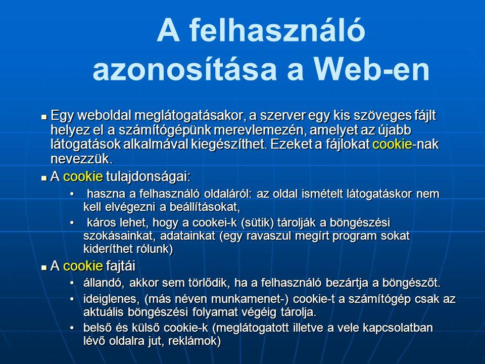 A felhasználó azonosítása a Web-en  Egy weboldal meglátogatásakor, a szerver egy kis szöveges fájlt helyez el a számítógépünk merevlemezén, amelyet a