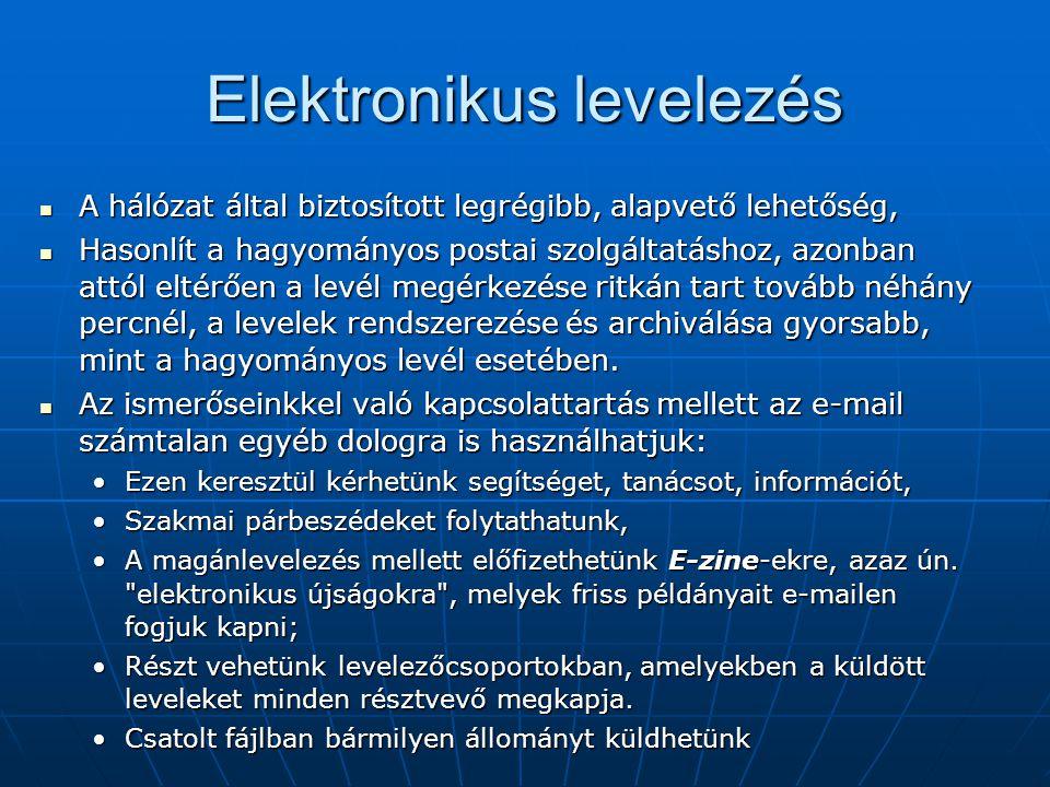 Elektronikus levelezés  A hálózat által biztosított legrégibb, alapvető lehetőség,  Hasonlít a hagyományos postai szolgáltatáshoz, azonban attól elt