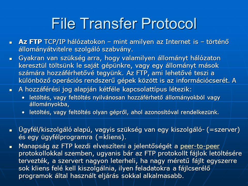 File Transfer Protocol  Az FTP TCP/IP hálózatokon – mint amilyen az Internet is – történő állományátvitelre szolgáló szabvány.  Gyakran van szükség