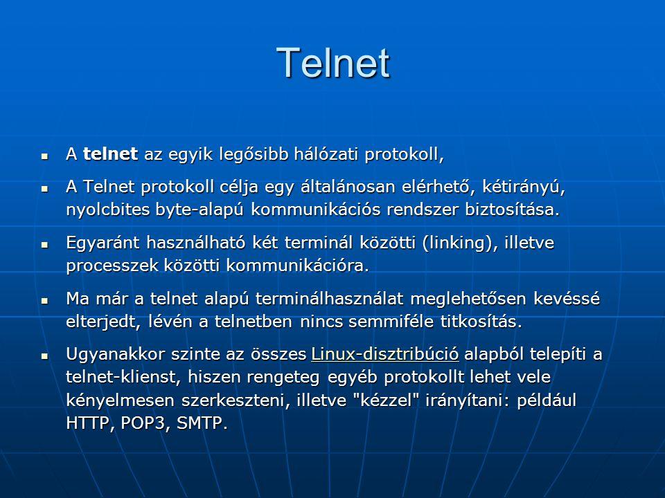 Telnet  A telnet az egyik legősibb hálózati protokoll,  A Telnet protokoll célja egy általánosan elérhető, kétirányú, nyolcbites byte-alapú kommunik