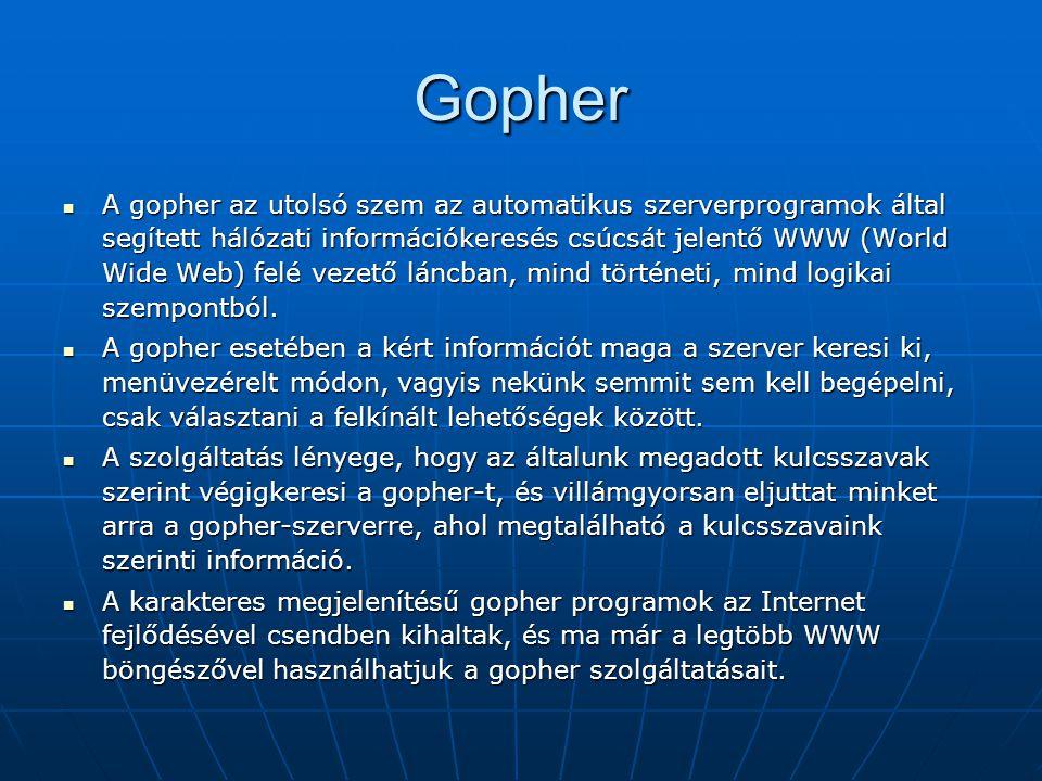 Gopher  A gopher az utolsó szem az automatikus szerverprogramok által segített hálózati információkeresés csúcsát jelentő WWW (World Wide Web) felé v