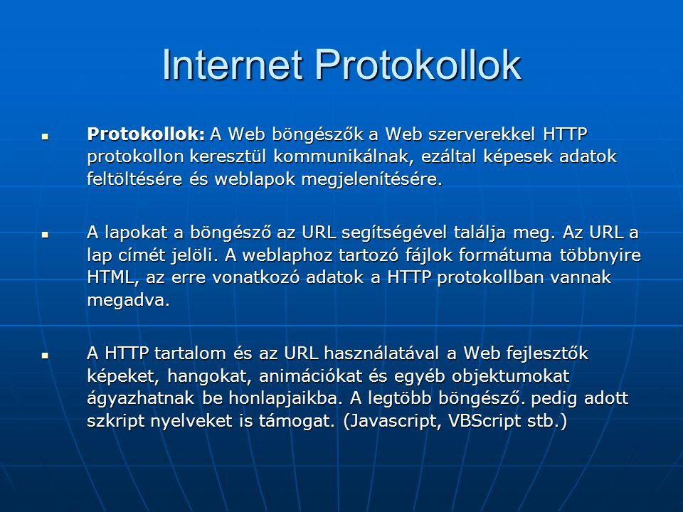 Internet Protokollok  Protokollok: A Web böngészők a Web szerverekkel HTTP protokollon keresztül kommunikálnak, ezáltal képesek adatok feltöltésére é