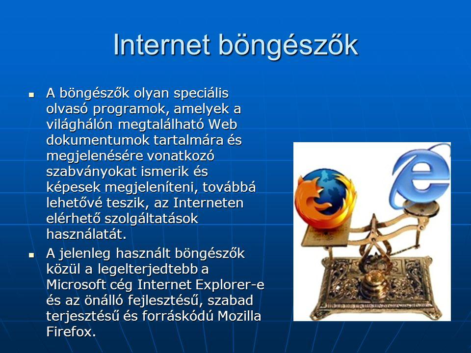 Internet böngészők  A böngészők olyan speciális olvasó programok, amelyek a világhálón megtalálható Web dokumentumok tartalmára és megjelenésére vona