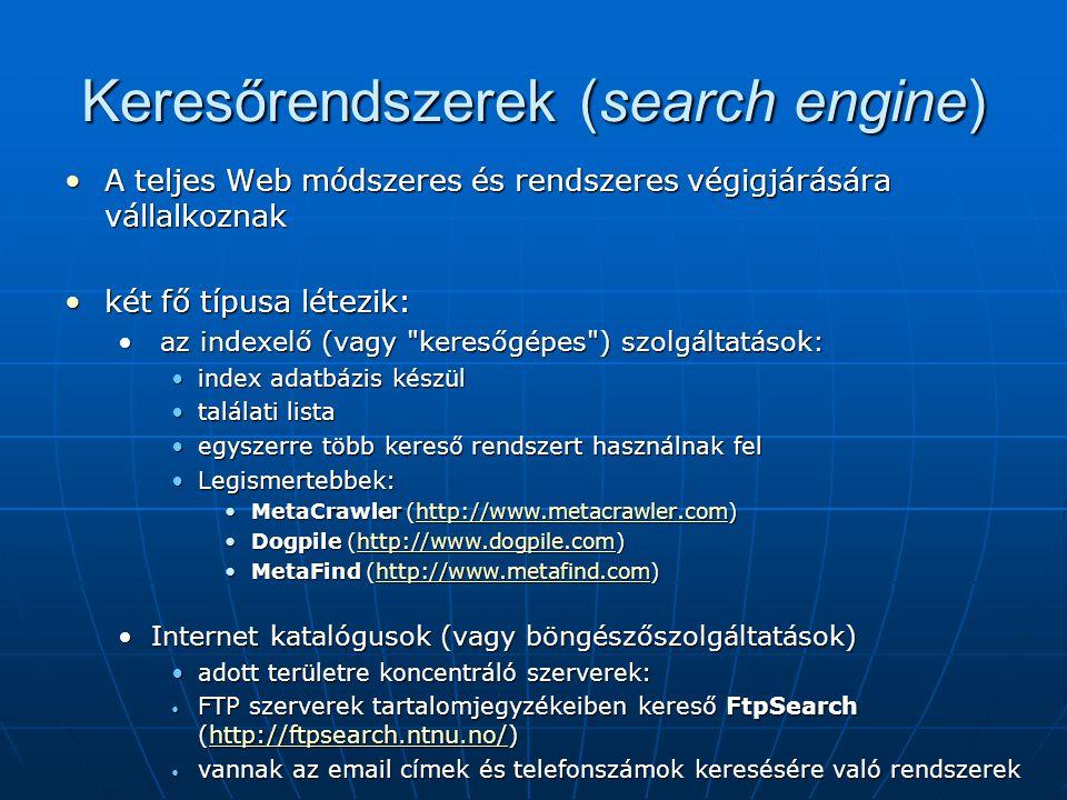 Keresőrendszerek (search engine) •A teljes Web módszeres és rendszeres végigjárására vállalkoznak •két fő típusa létezik: • az indexelő (vagy