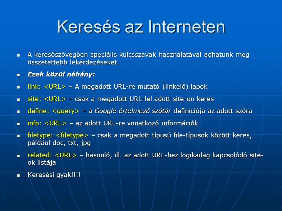 Keresés az Interneten  A keresőszövegben speciális kulcsszavak használatával adhatunk meg összetettebb lekérdezéseket.  Ezek közül néhány:  link: –