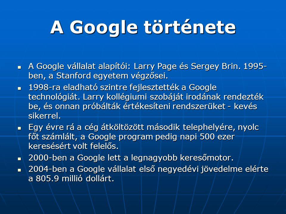  A Google vállalat alapítói: Larry Page és Sergey Brin. 1995- ben, a Stanford egyetem végzősei.  1998-ra eladható szintre fejlesztették a Google tec