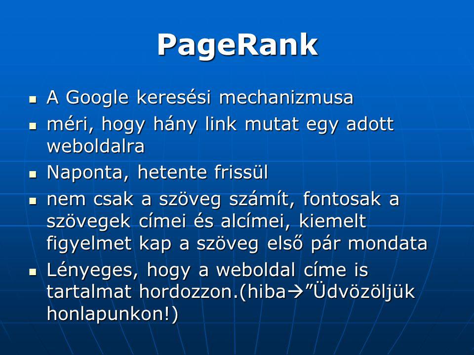 PageRank  A Google keresési mechanizmusa  méri, hogy hány link mutat egy adott weboldalra  Naponta, hetente frissül  nem csak a szöveg számít, fon