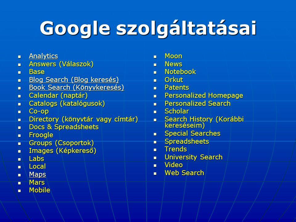 Google szolgáltatásai  Analytics Analytics  Answers (Válaszok)  Base  Blog Search (Blog keresés) Blog Search (Blog keresés) Blog Search (Blog kere