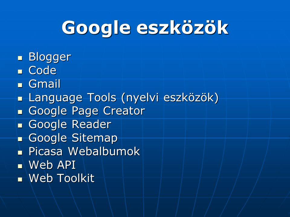 Google eszközök  Blogger  Code  Gmail  Language Tools (nyelvi eszközök)  Google Page Creator  Google Reader  Google Sitemap  Picasa Webalbumok