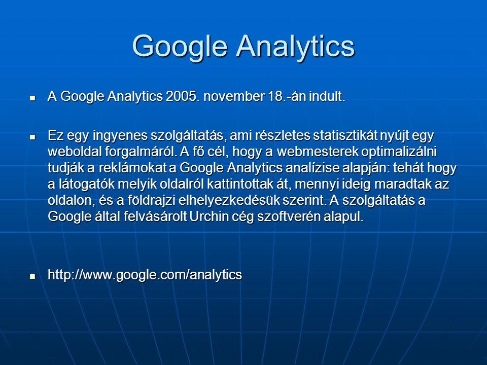 Google Analytics  A Google Analytics 2005. november 18.-án indult.  Ez egy ingyenes szolgáltatás, ami részletes statisztikát nyújt egy weboldal forg