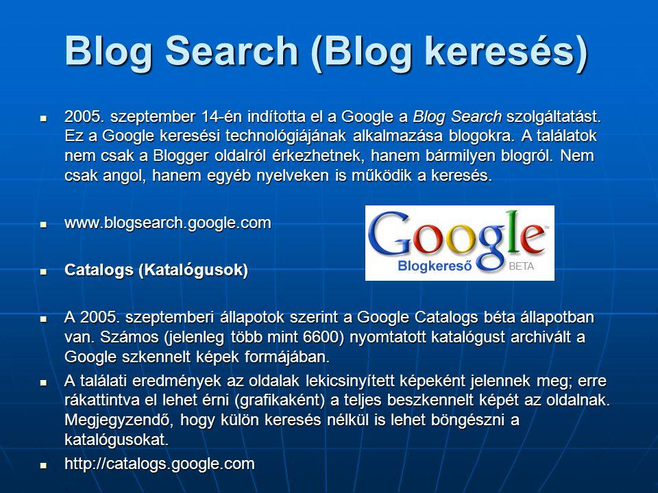 Blog Search (Blog keresés)  2005. szeptember 14-én indította el a Google a Blog Search szolgáltatást. Ez a Google keresési technológiájának alkalmazá