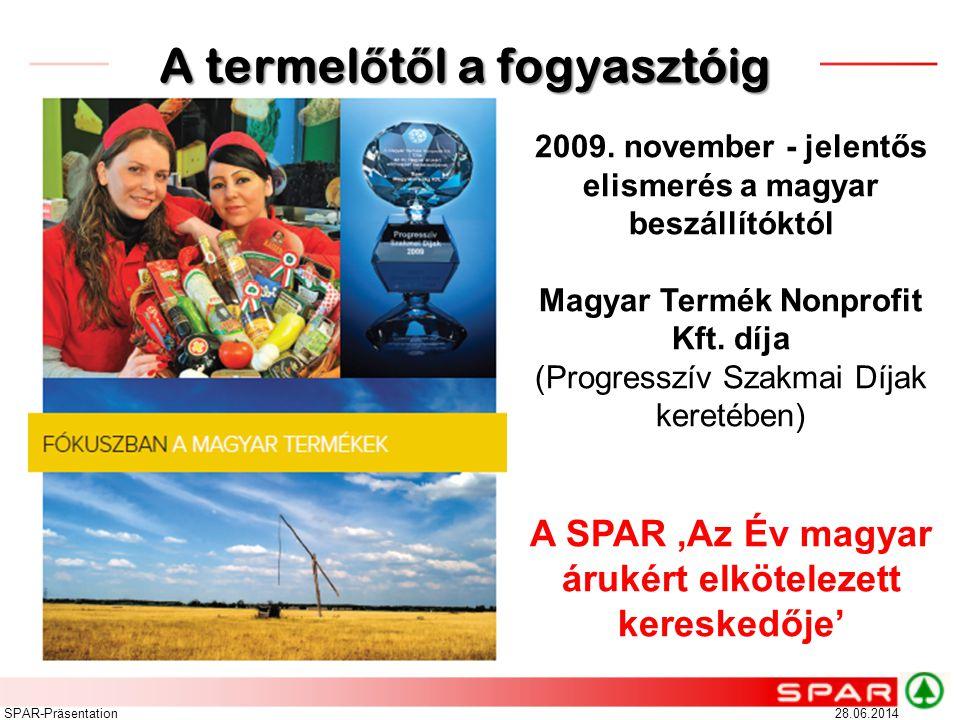 28.06.2014SPAR-Präsentation A termel ő t ő l a fogyasztóig 2009. november - jelentős elismerés a magyar beszállítóktól Magyar Termék Nonprofit Kft. dí