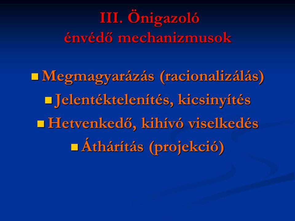III. Önigazoló énvédő mechanizmusok III. Önigazoló énvédő mechanizmusok  Megmagyarázás (racionalizálás)  Jelentéktelenítés, kicsinyítés  Hetvenkedő