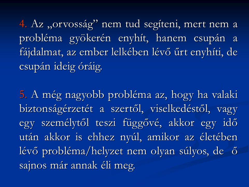 """4.Az """"orvosság nem tud segíteni, mert nem a probléma gyökerén enyhít, hanem csupán a fájdalmat, az ember lelkében lévő űrt enyhíti, de csupán ideig óráig."""