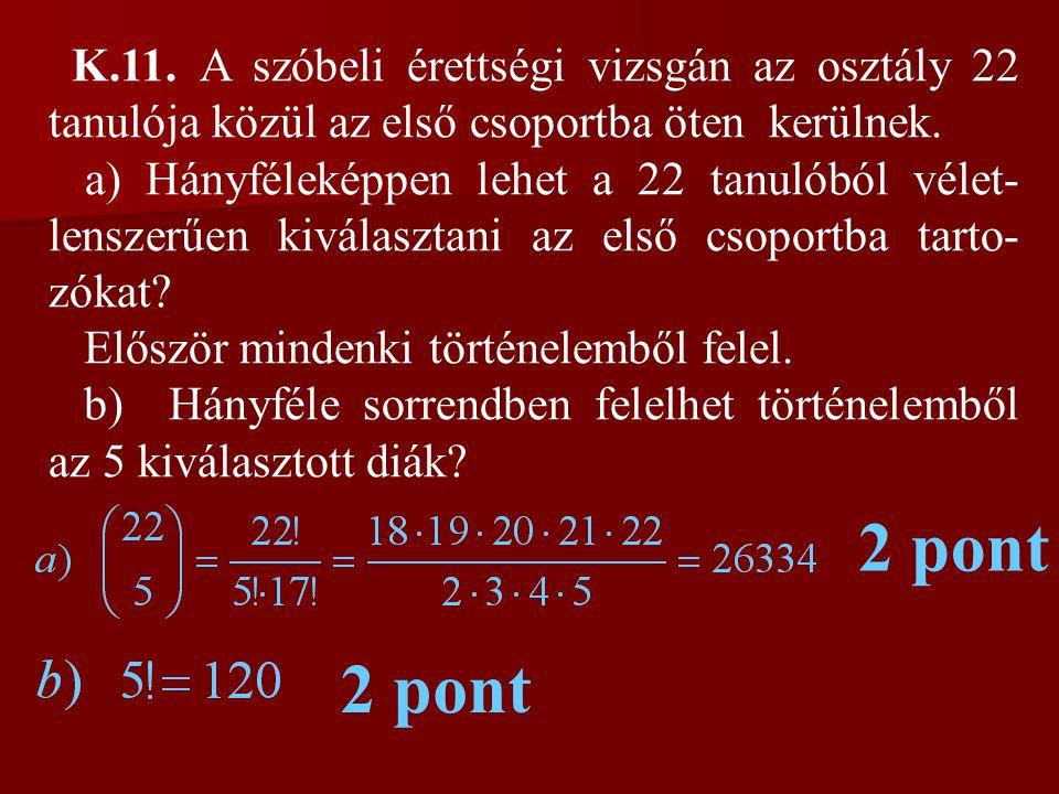 K.11. A szóbeli érettségi vizsgán az osztály 22 tanulója közül az első csoportba öten kerülnek. a) Hányféleképpen lehet a 22 tanulóból vélet- lenszerű
