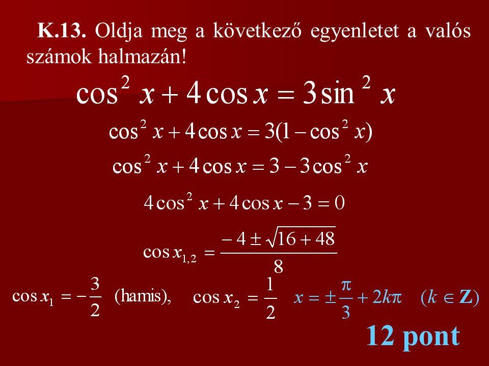 K.13. Oldja meg a következő egyenletet a valós számok halmazán! 12 pont