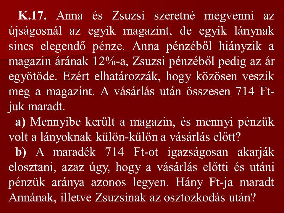 K.17. Anna és Zsuzsi szeretné megvenni az újságosnál az egyik magazint, de egyik lánynak sincs elegendő pénze. Anna pénzéből hiányzik a magazin árának