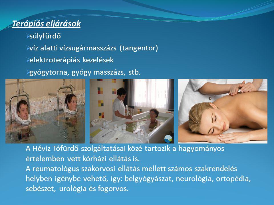 Terápiás eljárások  súlyfürdő  víz alatti vízsugármasszázs (tangentor)  elektroterápiás kezelések  gyógytorna, gyógy masszázs, stb. A Hévíz Tófürd