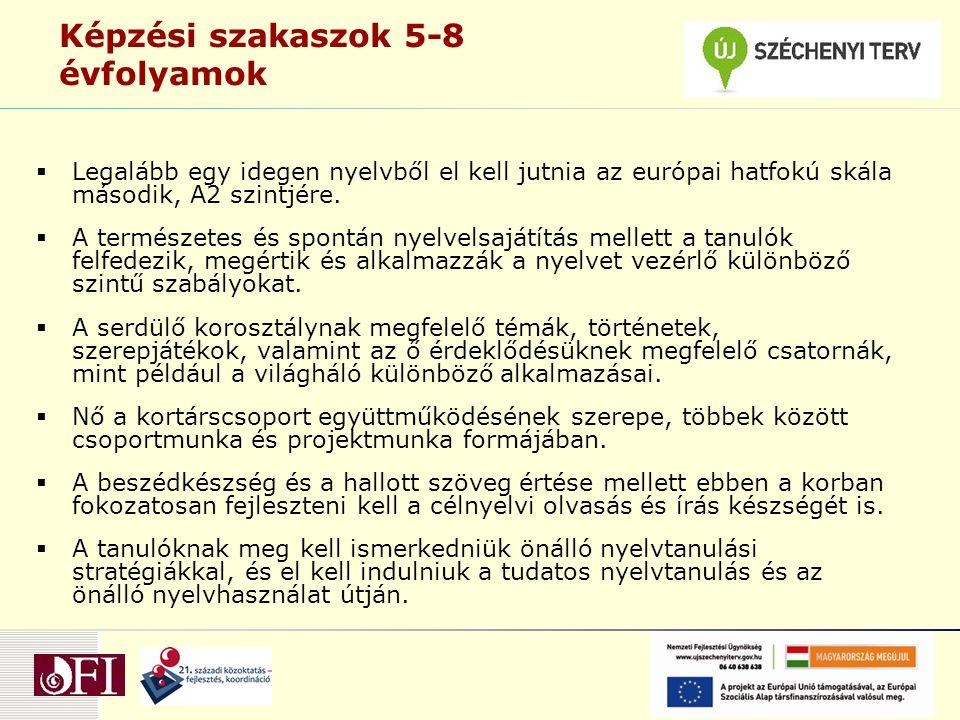 Képzési szakaszok 5-8 évfolyamok  Legalább egy idegen nyelvből el kell jutnia az európai hatfokú skála második, A2 szintjére.