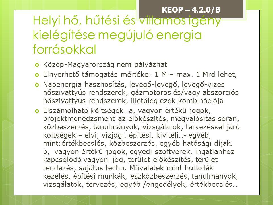  Közép-Magyarország nem pályázhat  Elnyerhető támogatás mértéke: 1 M – max. 1 Mrd lehet,  Napenergia hasznosítás, levegő-levegő, levegő-vizes hőszi