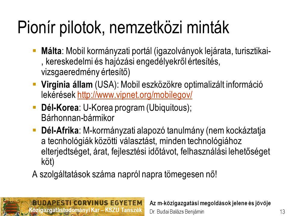 Közigazgatástudományi Kar – KSZU Tanszék Dr. Budai Balázs Benjámin Az m-közigazgatási megoldások jelene és jövője 13 Pionír pilotok, nemzetközi minták