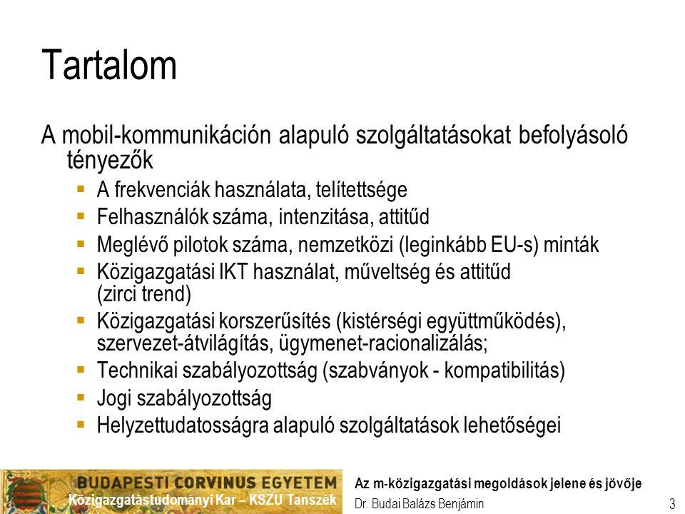 Közigazgatástudományi Kar – KSZU Tanszék Dr. Budai Balázs Benjámin Az m-közigazgatási megoldások jelene és jövője 3 Tartalom A mobil-kommunikáción ala
