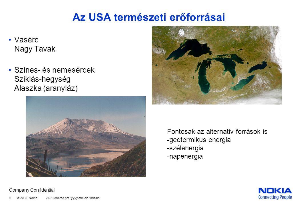 Company Confidential 6 © 2005 Nokia V1-Filename.ppt / yyyy-mm-dd / Initials Az USA természeti erőforrásai •Vasérc Nagy Tavak •Színes- és nemesércek Sziklás-hegység Alaszka (aranyláz) Fontosak az alternativ források is -geotermikus energia -szélenergia -napenergia