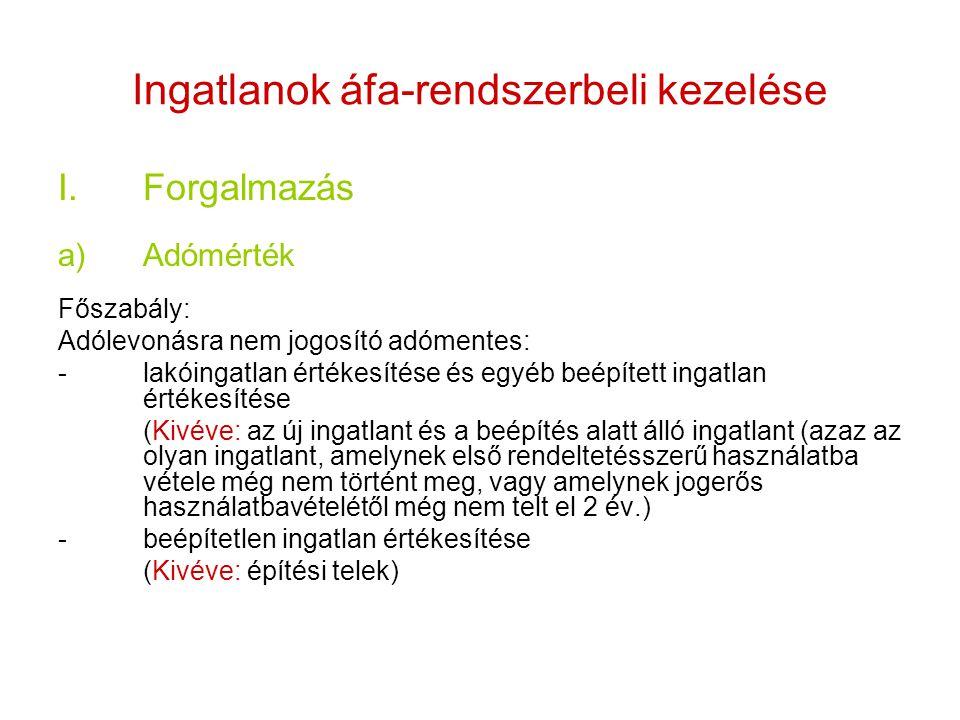 Ingatlanok áfa-rendszerbeli kezelése I.Forgalmazás a)Adómérték Főszabály: Adólevonásra nem jogosító adómentes: -lakóingatlan értékesítése és egyéb beé