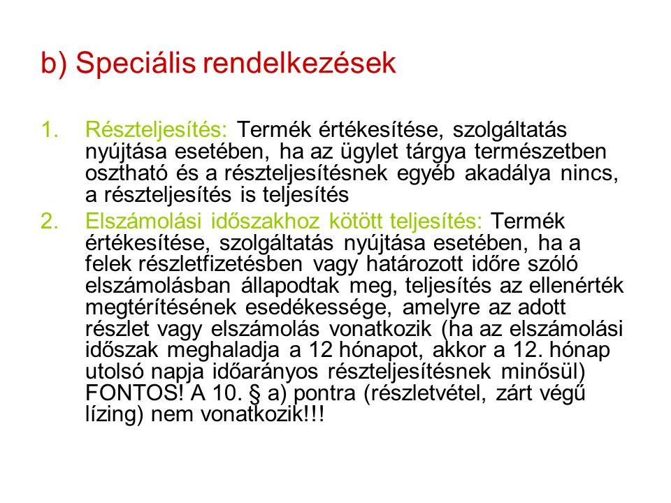 b) Speciális rendelkezések 1.Részteljesítés: Termék értékesítése, szolgáltatás nyújtása esetében, ha az ügylet tárgya természetben osztható és a részt