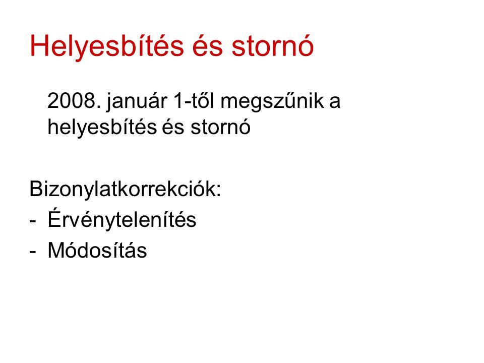 Helyesbítés és stornó 2008. január 1-től megszűnik a helyesbítés és stornó Bizonylatkorrekciók: -Érvénytelenítés -Módosítás