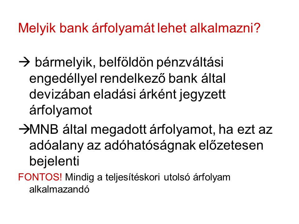 Melyik bank árfolyamát lehet alkalmazni?  bármelyik, belföldön pénzváltási engedéllyel rendelkező bank által devizában eladási árként jegyzett árfoly