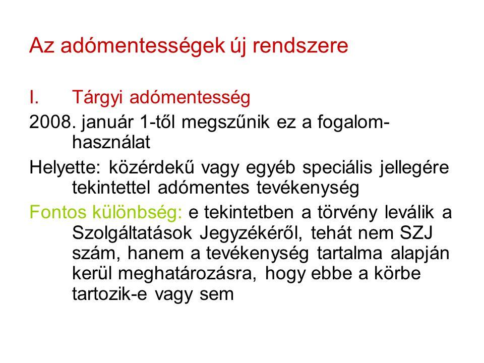 Az adómentességek új rendszere I.Tárgyi adómentesség 2008. január 1-től megszűnik ez a fogalom- használat Helyette: közérdekű vagy egyéb speciális jel