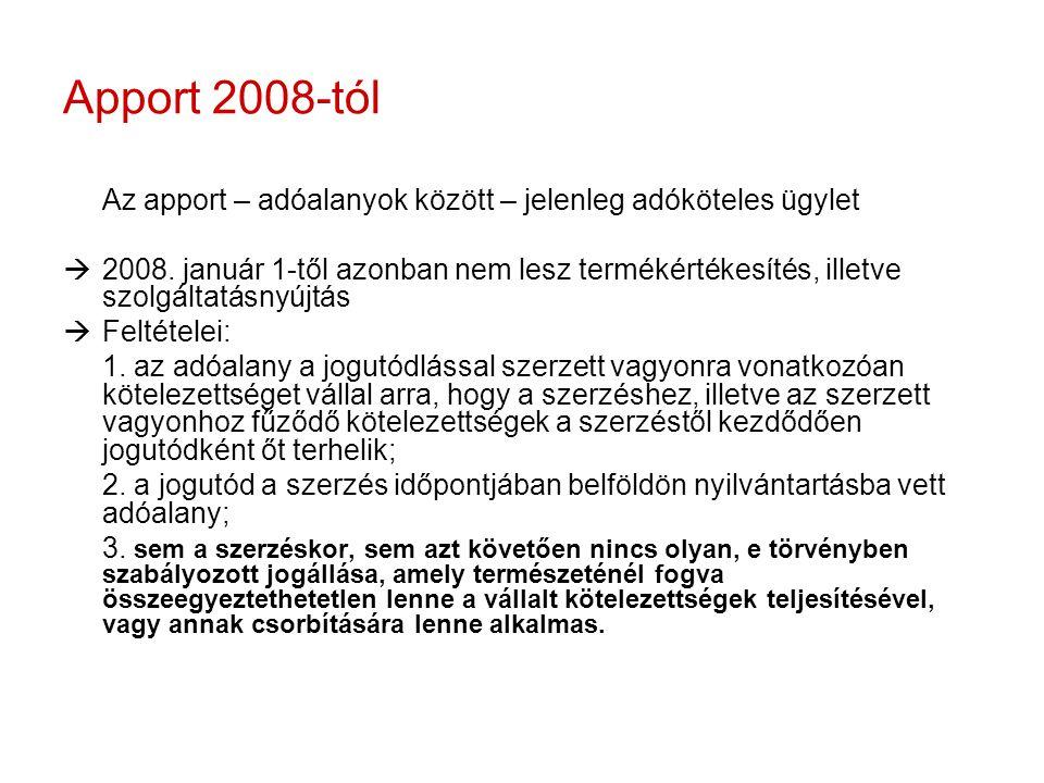 Apport 2008-tól Az apport – adóalanyok között – jelenleg adóköteles ügylet  2008. január 1-től azonban nem lesz termékértékesítés, illetve szolgáltat