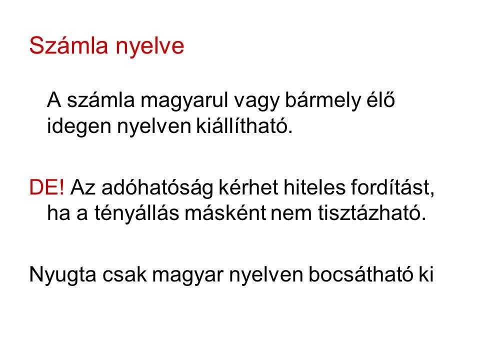 Számla nyelve A számla magyarul vagy bármely élő idegen nyelven kiállítható. DE! Az adóhatóság kérhet hiteles fordítást, ha a tényállás másként nem ti