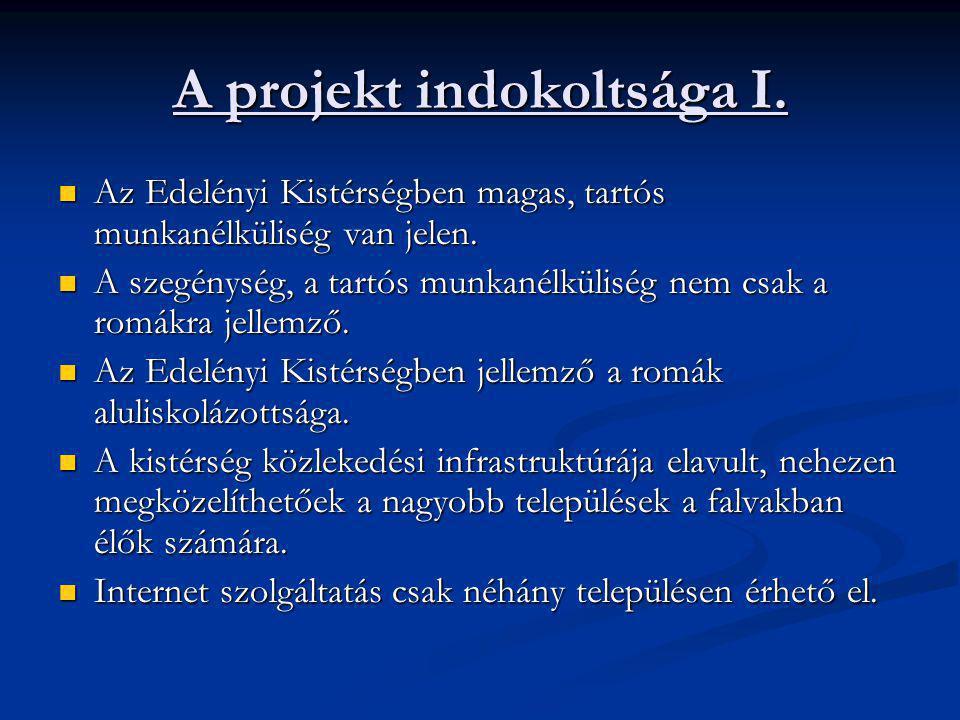 A projekt indokoltsága I.  Az Edelényi Kistérségben magas, tartós munkanélküliség van jelen.