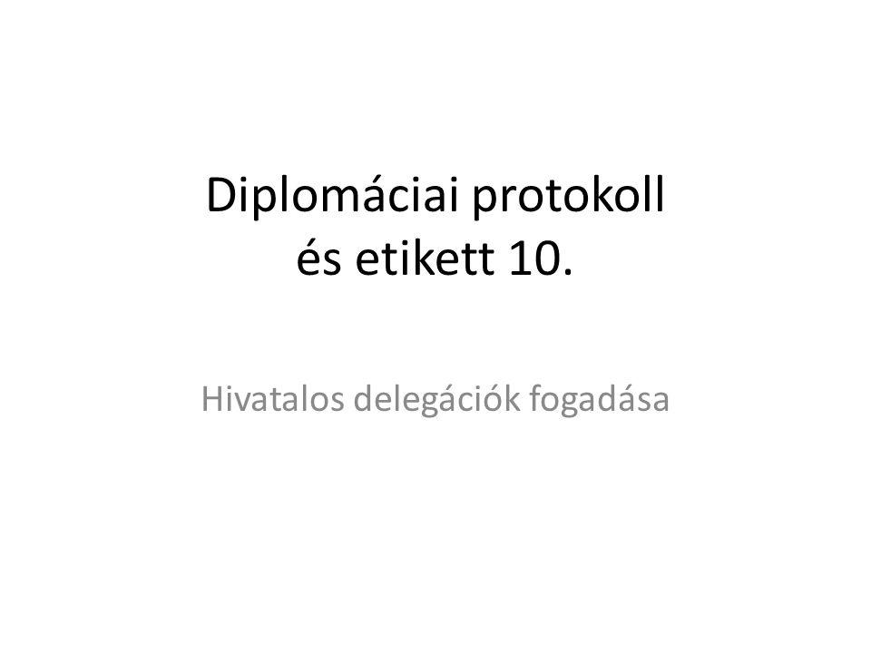Diplomáciai protokoll és etikett 10. Hivatalos delegációk fogadása