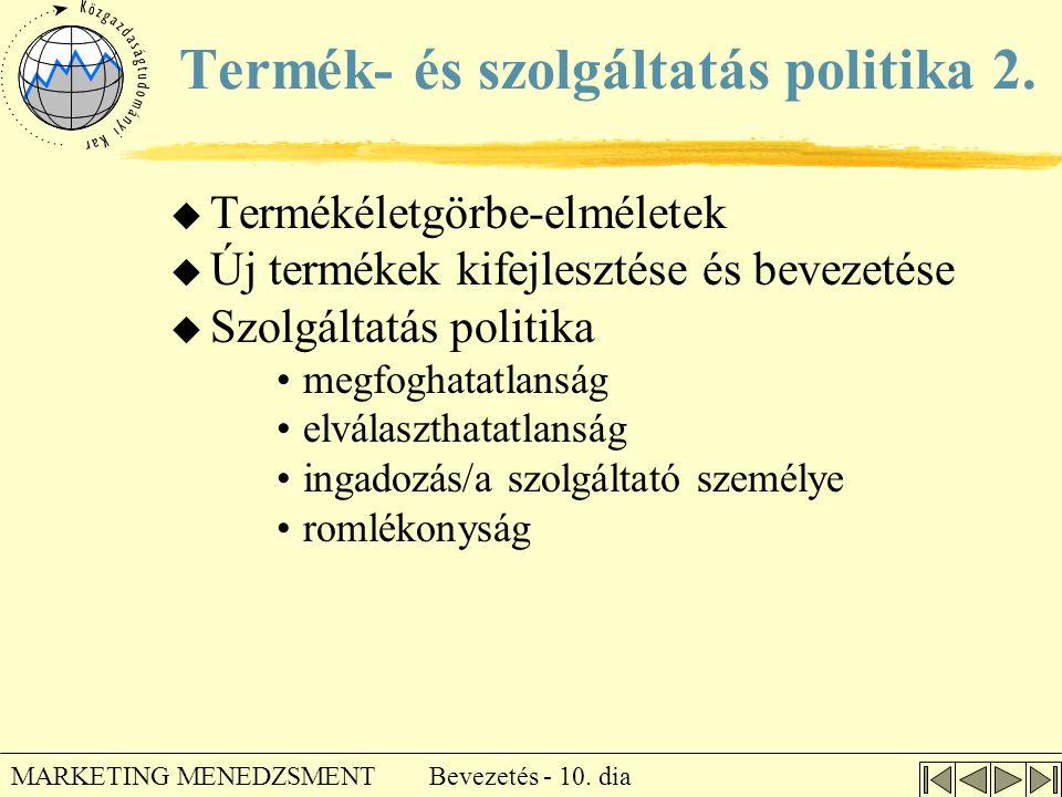 Bevezetés - 10. dia MARKETING MENEDZSMENT Termék- és szolgáltatás politika 2. u Termékéletgörbe-elméletek u Új termékek kifejlesztése és bevezetése u