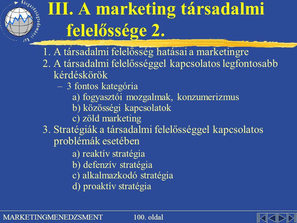100. oldal MARKETINGMENEDZSMENT III. A marketing társadalmi felelőssége 2. 1. A társadalmi felelősség hatásai a marketingre 2. A társadalmi felelősség