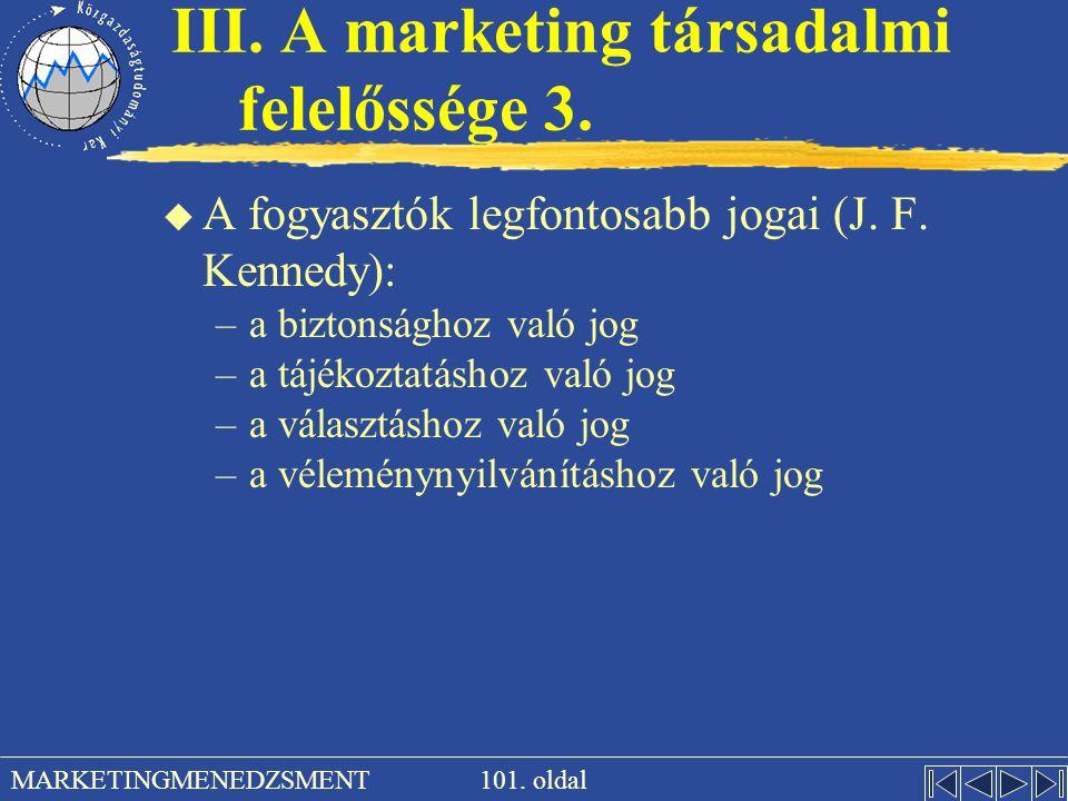 101. oldal MARKETINGMENEDZSMENT III. A marketing társadalmi felelőssége 3. u A fogyasztók legfontosabb jogai (J. F. Kennedy): –a biztonsághoz való jog