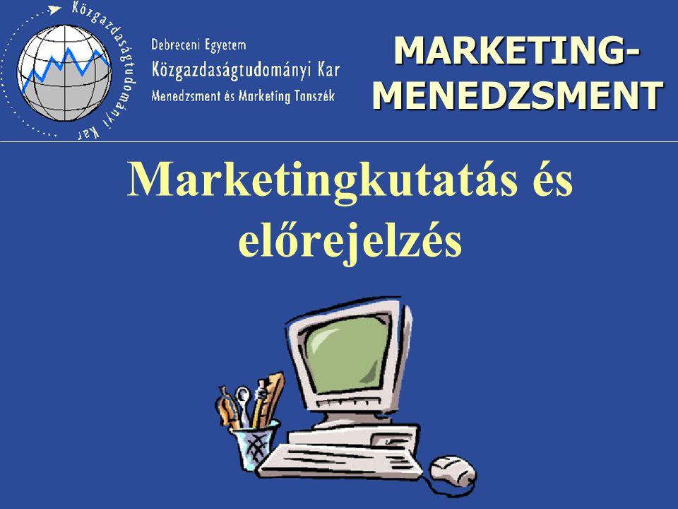 MARKETING- MENEDZSMENT Marketingkutatás és előrejelzés