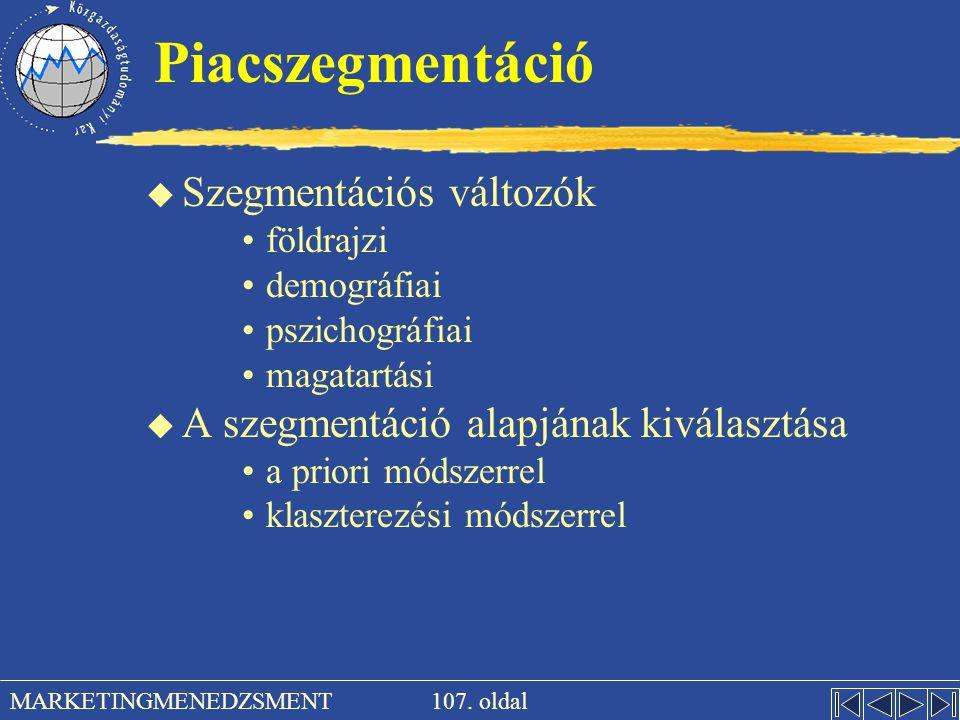 107. oldal MARKETINGMENEDZSMENT Piacszegmentáció u Szegmentációs változók •földrajzi •demográfiai •pszichográfiai •magatartási u A szegmentáció alapjá